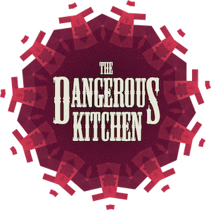 The Dangerous Kitchen - Direct from our game hole.